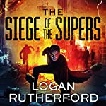 The Siege of the Supers: First Superhero Series #2   Logan Rutherford