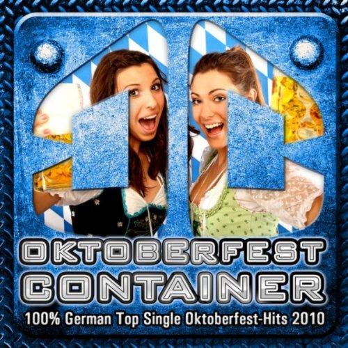 Oktoberfest Container - 100% German Top Single Oktoberfest-Hits 2010 (German October Beerfest Munich - Beer Festival - Drinking Songs Party Hits München Après Ski 2011 Karneval Birra Cannstatter Wasen)