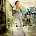 The Curiosity Keeper Audiobook by Sarah Ladd Narrated by Jude Mason
