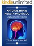 Natural Brain Health Protocol | 7 Scientifically Proven Methods to Improve Cognitive Function (Natural Health Protocols Series Book 1)