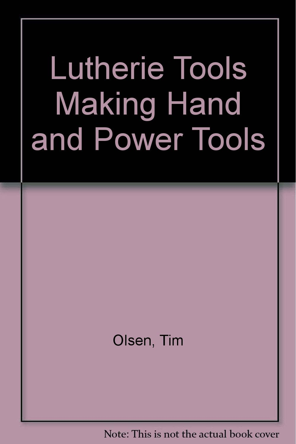 Lutherie Tools Making Hand and Power Tools for String Instrument Building