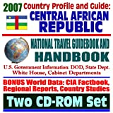 2007 Country Profile and Guide to the Central African Republic - National Travel Guidebook and Handbook - Economic Reports, USAID, Commercial Guides, African Business (Two CD-ROM Set)