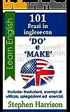 """101 Frasi in inglese con """"DO"""" e  """"MAKE"""" (101 Frasi in inglese con...)"""