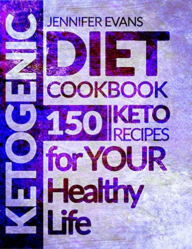 Ketogenic Diet Cookbook: 150 Ketogenic Recipes for YOUR Healthy Life by Jennifer Evans
