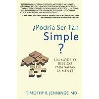 Podria Ser Tan Simple ? Un Modelo Biblico Para Sanar La Mente