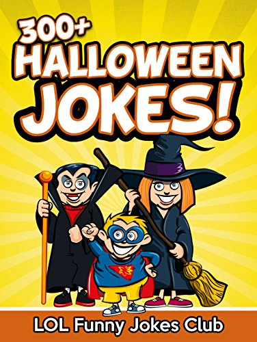 Jokes for Kids: 300+ Halloween Jokes (Funny Halloween Joke Book): Funny Halloween Jokes for Kids (Funny Jokes for Kids)