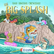The Big Splash (Good Gracious Cretaceous Book 1)