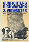Gunfighters, Highwaymen, and Vigilantes: Violence on the Frontier by Roger D. McGrath (1984-04-03)
