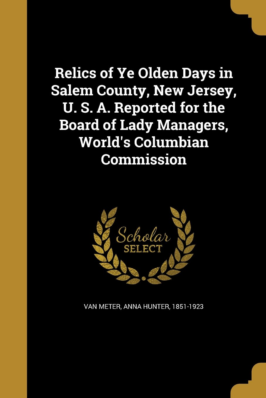 Relics of Ye Olden Days in Salem County, New Jersey, U. S. A. Reported for the Board of Lady Managers, World's Columbian Commission pdf