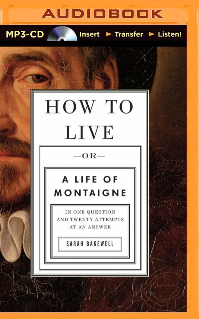 Read Online How to Live: Or a Life of Montaigne in One Question and Twenty Attempts at an Answer pdf