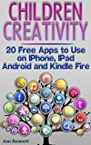 Children Creativity: 20 Free Apps to Use on IPhone, IPad, Android and Kindle Fire: (Android App, IOS App, Apps Free)
