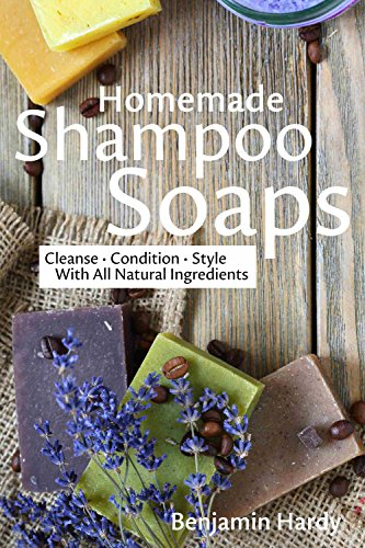 Homemade Shampoo Soaps: Crafting Cold Process Bars that Cleanse, Condition & Style Hair by [Hardy, Benjamin]
