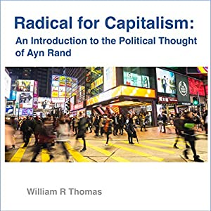 Radical for Capitalism: An Introduction to the Political Thought of Ayn Rand Audiobook