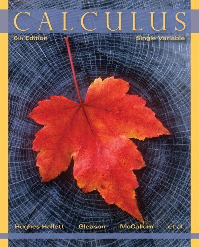 Calculus: Single Variable by Hughes-Hallett, Deborah, McCallum, William G., Gleason, Andr 6th (sixth) Edition [Paperback(2012/10/29)]