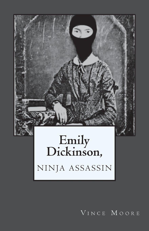 Emily Dickinson, Ninja Assassin: Vince Moore: 9781721824847 ...