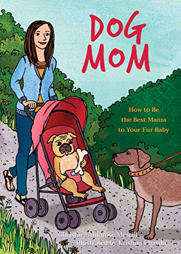 Dog Mom: How to be the Best Mama to Your Fur -