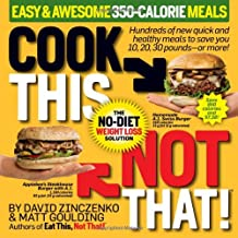 Cook This, Not That! 350-Calorie Meals: Hundreds of new quick and healthy meals to save you 10, 20, 30 pounds--or more