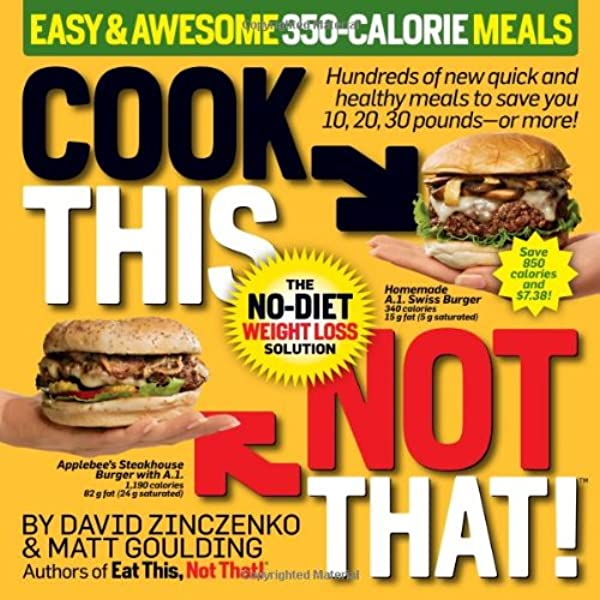 Cook This Not That Easy Awesome 350 Calorie Meals Zinczenko David Goulding Matt 9781605291475 Amazon Com Books