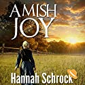 Amish Joy: Amish Romance Audiobook by Hannah Schrock Narrated by Dorothy Deavers Moore