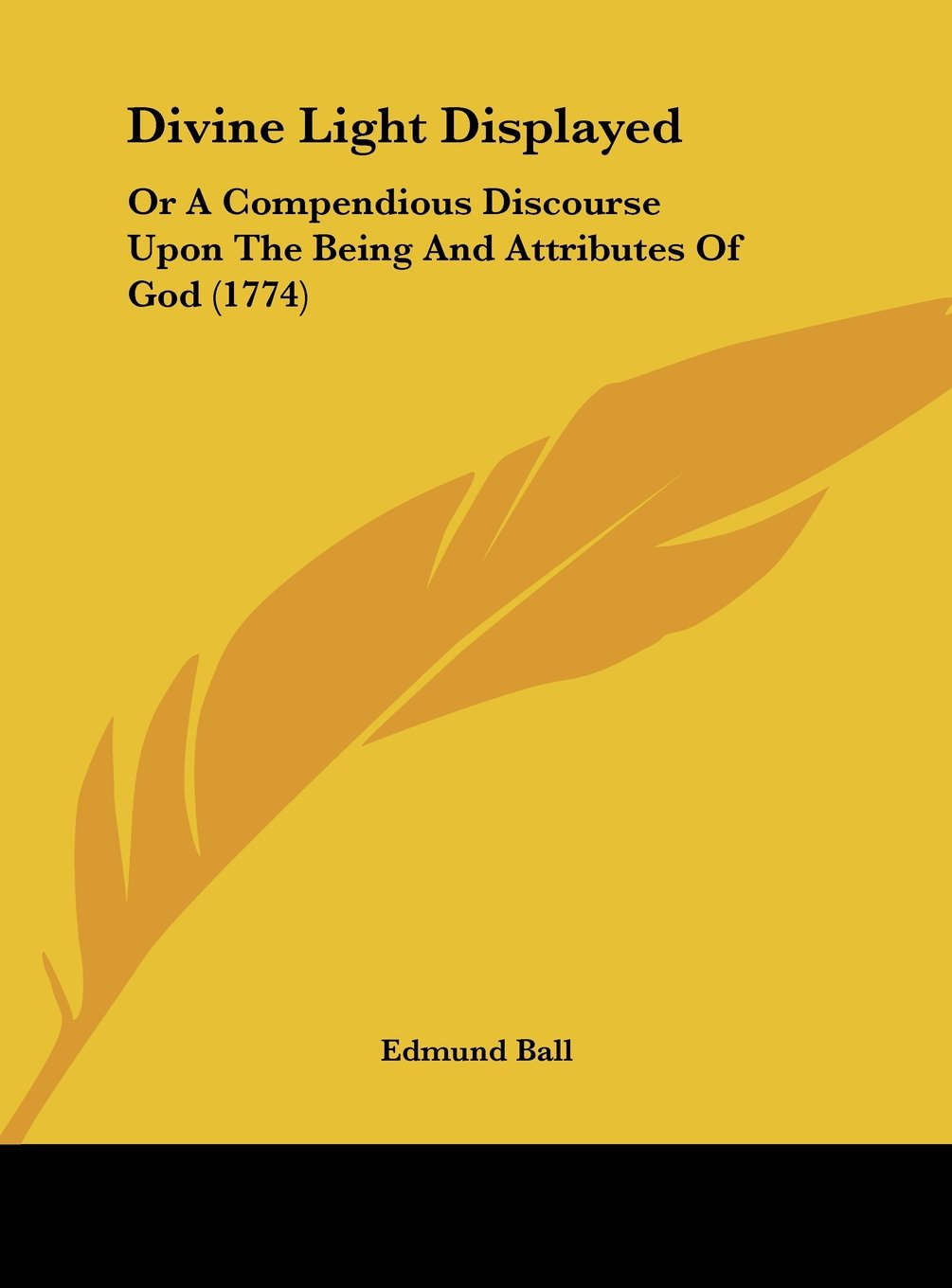 Download Divine Light Displayed: Or a Compendious Discourse Upon the Being and Attributes of God (1774) pdf