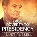 From Poverty to Presidency: Lyndon B. Johnson's Influence on History Audiobook by Kurt Russell Narrated by Jim Johnston