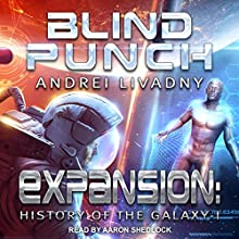 Blind Punch: Expansion: The History of the Galaxy, Book 1 Audiobook by Andrei Livadny Narrated by Aaron Shedlock