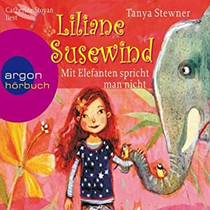 Mit Elefanten spricht man nicht! (Liliane Susewind 1) Hörbuch von Tanya Stewner Gesprochen von: Catherine Stoyan
