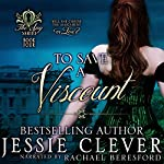 To Save a Viscount: The Spy Series, Book 4 | Jessie Clever