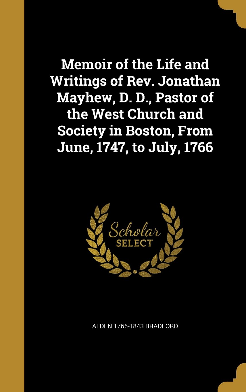 Download Memoir of the Life and Writings of REV. Jonathan Mayhew, D. D., Pastor of the West Church and Society in Boston, from June, 1747, to July, 1766 pdf epub