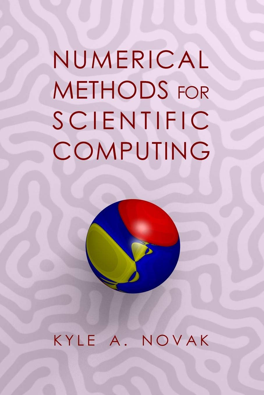 Numerical Methods for Scientific Computing: Kyle Novak: 9781365659911:  Amazon.com: Books