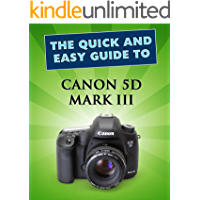 Canon 5D Mark III: User Guide (Quick and Easy Guides)