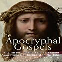 The Apocryphal Gospels: The History of the New Testament Apocrypha Not Included in the Bible Audiobook by  Charles River Editors, Gustavo Vazquez-Lozano Narrated by Mark Norman