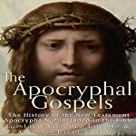 The Apocryphal Gospels: The History of the New Testament Apocrypha Not Included in the Bible | Gustavo Vazquez-Lozano,Charles River Editors