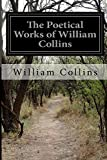 The Poetical Works of William Collins, William Collins, 1500151084