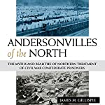 Andersonvilles of the North: The Myths and Realities of Northern Treatment of Civil War Confederate Prisoners | James M. Gillispie