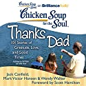 Chicken Soup for the Soul: Thanks Dad: 101 Stories of Gratitude, Love, and Good Times Audiobook by Jack Canfield, Mark Victor Hansen, Wendy Walker, Scott Hamilton (foreword) Narrated by Mel Foster, Emily Foster