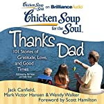 Chicken Soup for the Soul: Thanks Dad: 101 Stories of Gratitude, Love, and Good Times | Jack Canfield,Mark Victor Hansen,Wendy Walker,Scott Hamilton (foreword)