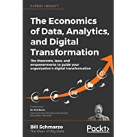 The The Economics of Data, Analytics, and Digital Transformation: The theorems, laws, and empowerments to guide your…