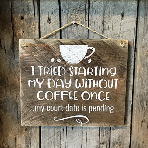 I Tried Starting My Day Without Coffee Once Funny Sign