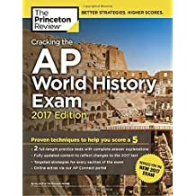 Cracking the AP World History Exam, 2017 Edition: Proven Techniques to Help You Score a 5