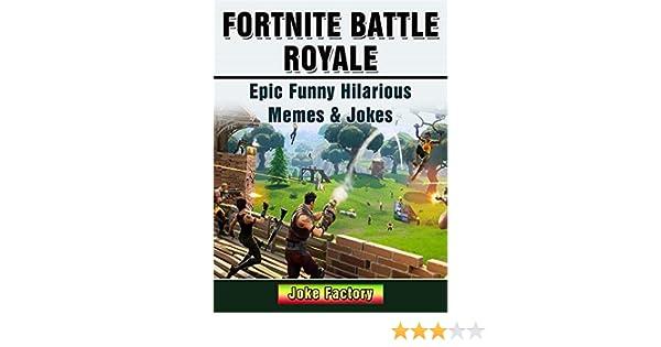 Amazon Com Fortnite Battle Royale Epic Funny Hilarious Memes