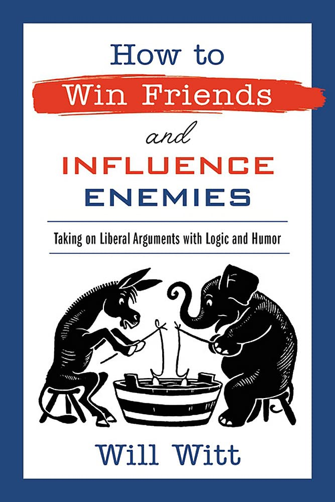 How to Win Friends and Influence Enemies: Taking On Liberal Arguments with Logic and Humor