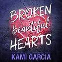 Broken Beautiful Hearts Hörbuch von Kami Garcia Gesprochen von: Brittany Pressley