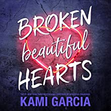 Broken Beautiful Hearts Audiobook by Kami Garcia Narrated by Brittany Pressley