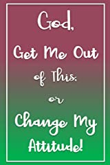 God, Get Me Out of This or Change My Attitude!: Purple & Green Daily Prayer Journal Paperback