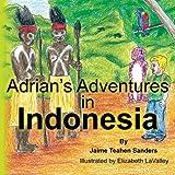 Adrian's Adventures in Indonesia, Jaime Teahen Sanders, 1475184891
