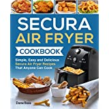Secura Air Fryer Cookbook: Simple, Easy and Delicious Secura Air Fryer Recipes That Anyone Can Cook