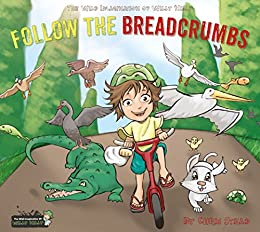 Follow The Breadcrumbs (The Wild Imagination of Willy Nilly Book 2) by [Stead, Chris]