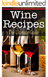 Wine Recipes: The Ultimate Guide
