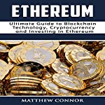 Ethereum: Ultimate Guide to Blockchain Technology, Cryptocurrency and Investing in Ethereum: Digital Currency Book 2 | Matthew Connor